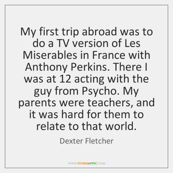 My first trip abroad was to do a TV version of Les ...