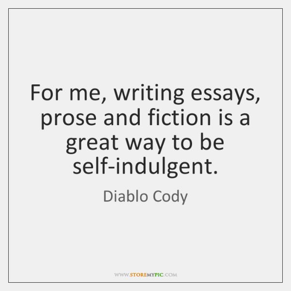 For me, writing essays, prose and fiction is a great way to ...