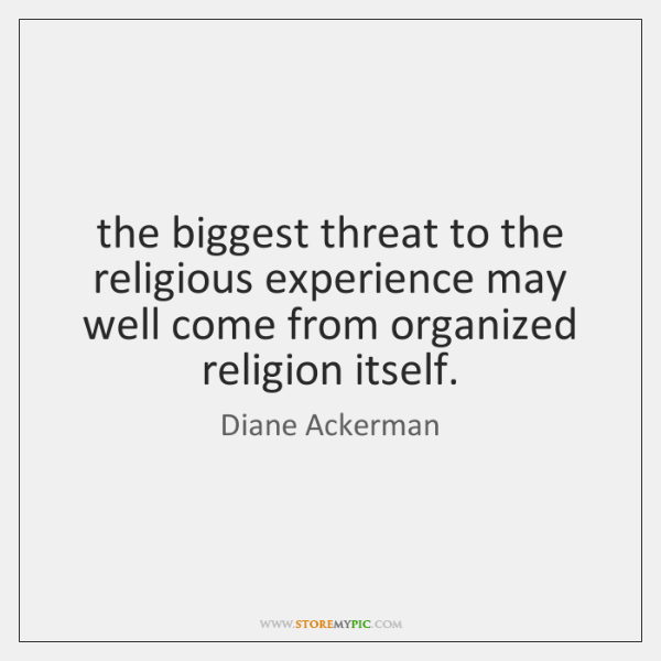the biggest threat to the religious experience may well come from organized ...