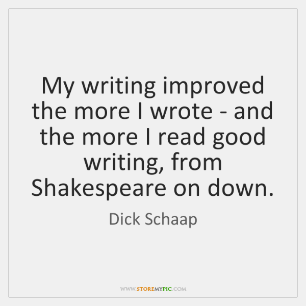 My writing improved the more I wrote - and the more I ...