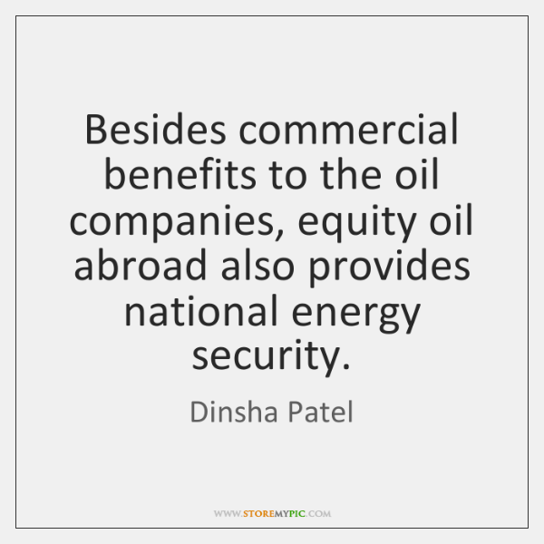 Besides commercial benefits to the oil companies, equity oil abroad also provides ...