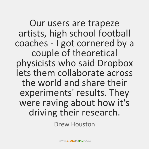 Our users are trapeze artists, high school football coaches - I got ...