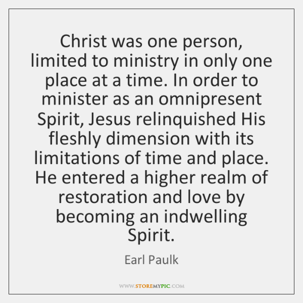 Christ was one person, limited to ministry in only one place at ...