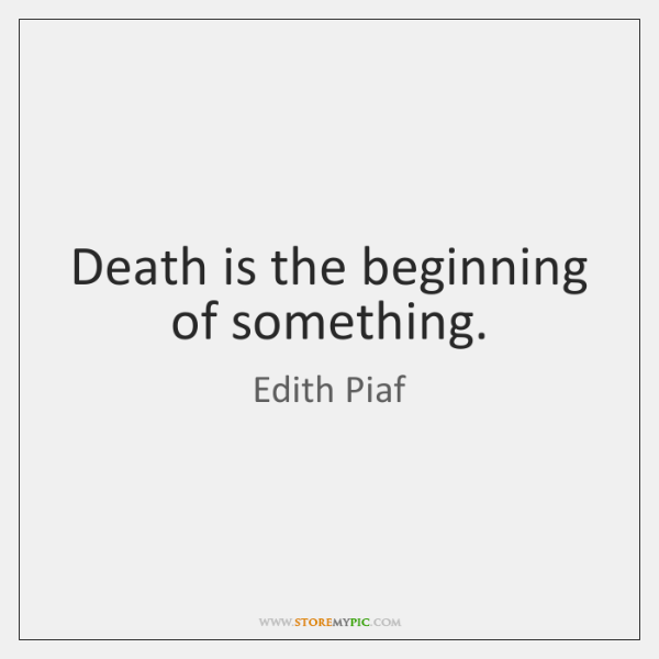 Death is the beginning of something.