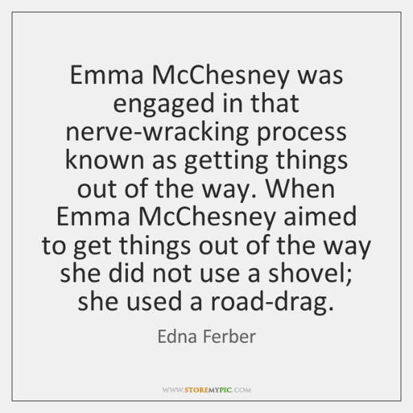 Emma McChesney was engaged in that nerve-wracking process known as getting things ...