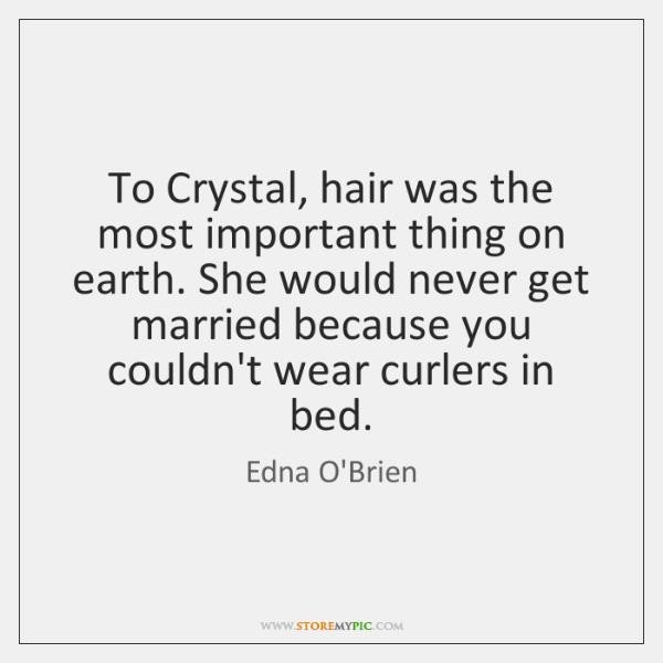 To Crystal, hair was the most important thing on earth. She would ...