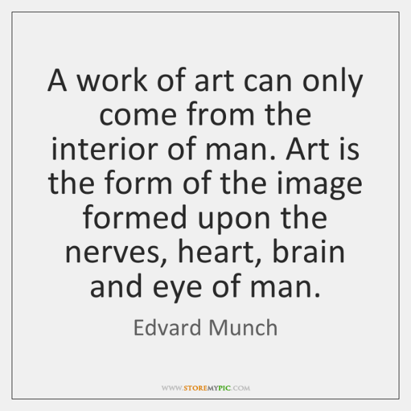 A work of art can only come from the interior of man. ...