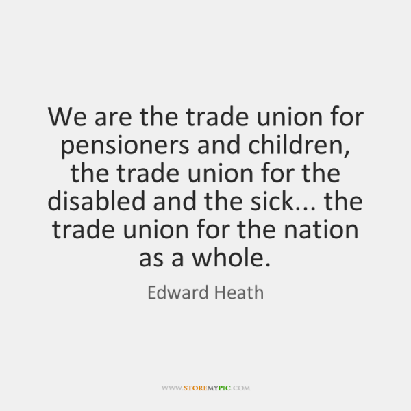 We are the trade union for pensioners and children, the trade union ...