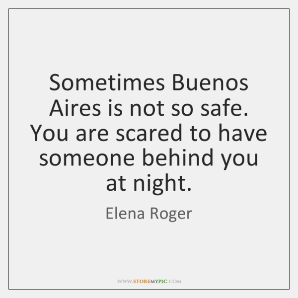 Sometimes Buenos Aires is not so safe. You are scared to have ...