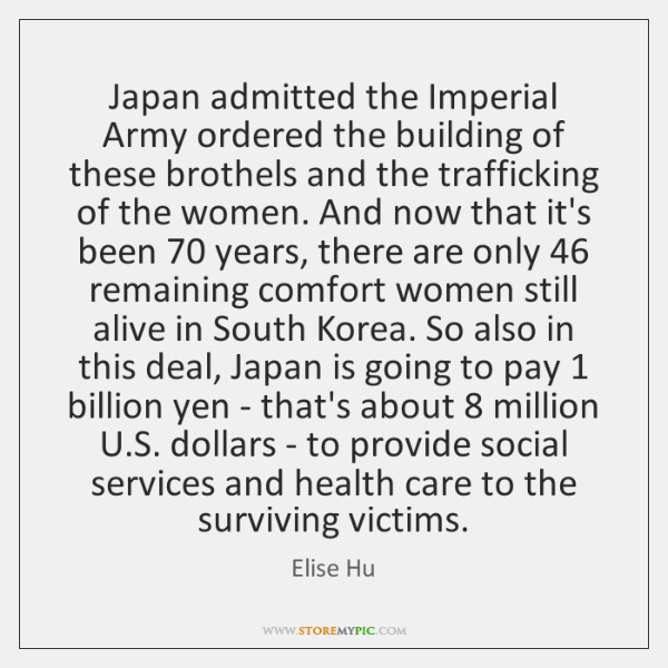 Japan admitted the Imperial Army ordered the building of these brothels and ...