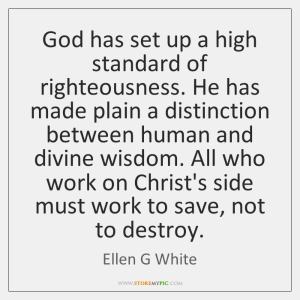God has set up a high standard of righteousness. He has made ...