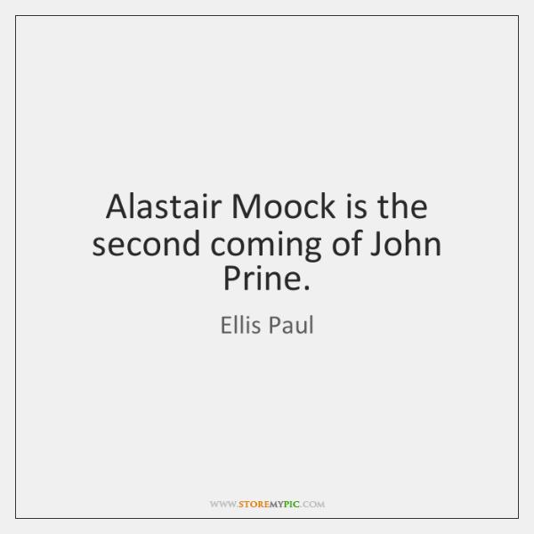 Alastair Moock is the second coming of John Prine.