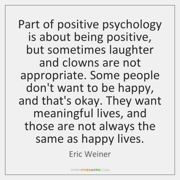 Part of positive psychology is about being positive, but sometimes laughter and ...