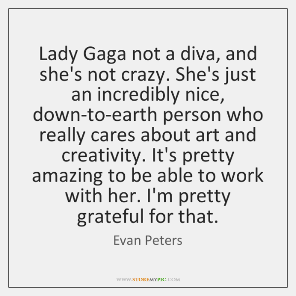 Lady Gaga not a diva, and she's not crazy. She's just an ...