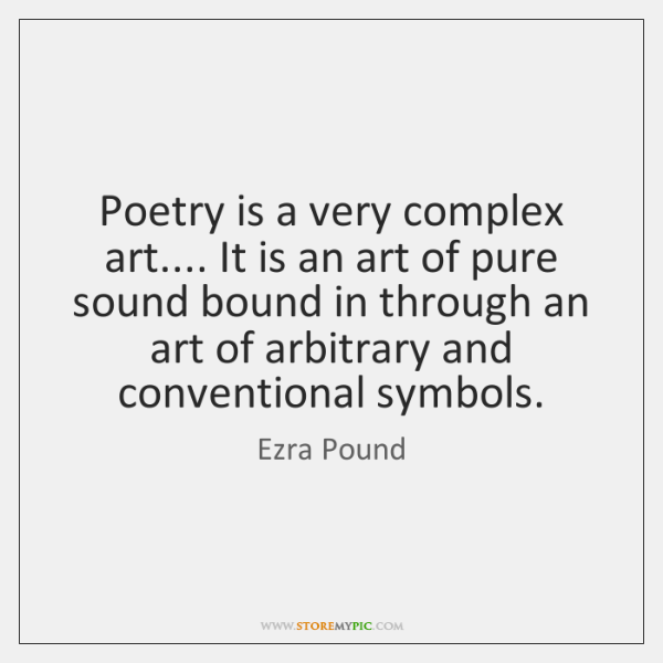 Poetry is a very complex art.... It is an art of pure ...