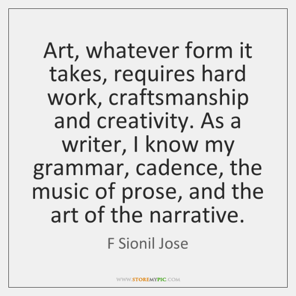 Art, whatever form it takes, requires hard work, craftsmanship and creativity. As ...