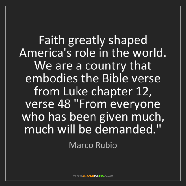 Marco Rubio: Faith greatly shaped America's role in the world. We...