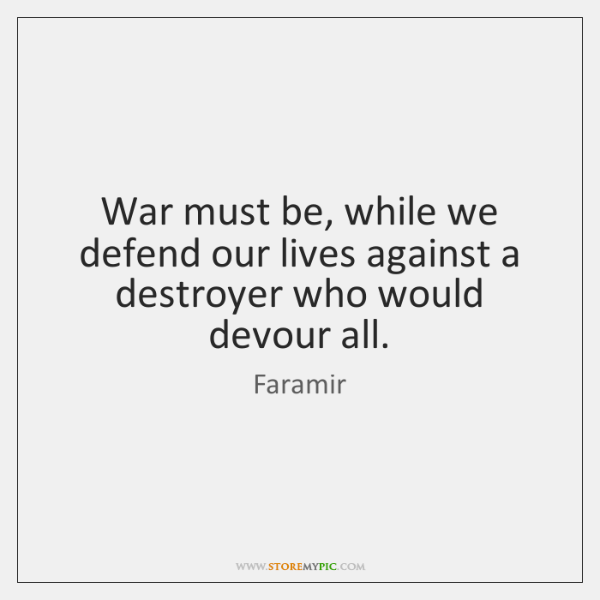 War must be, while we defend our lives against a destroyer who ...