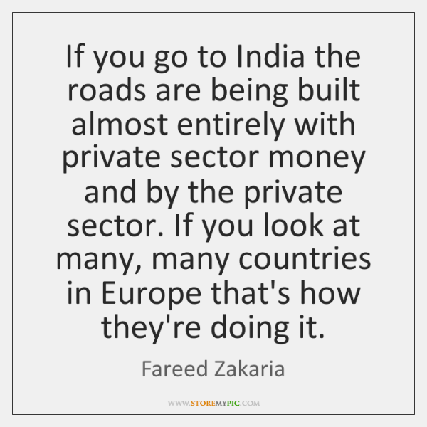 If you go to India the roads are being built almost entirely ...