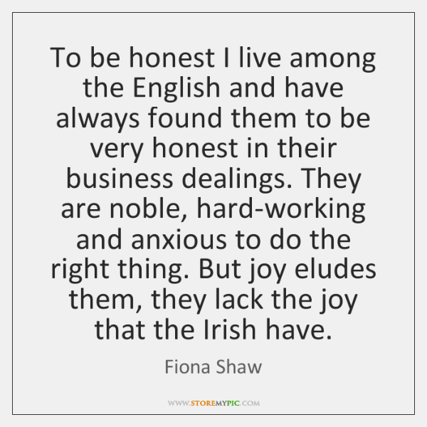 To be honest I live among the English and have always found ...