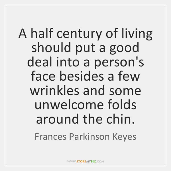 A half century of living should put a good deal into a ...