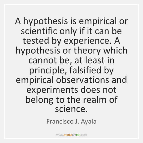 A hypothesis is empirical or scientific only if it can be tested ...