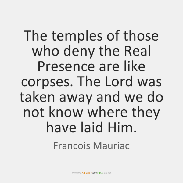 The temples of those who deny the Real Presence are like corpses. ...