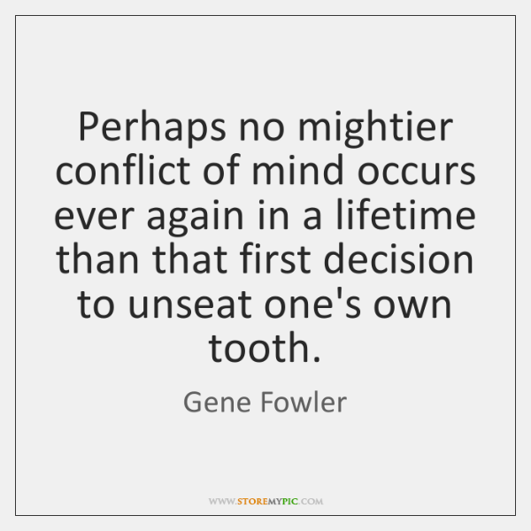 Perhaps no mightier conflict of mind occurs ever again in a lifetime ...