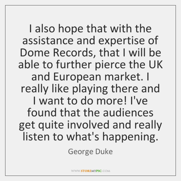 I also hope that with the assistance and expertise of Dome Records, ...