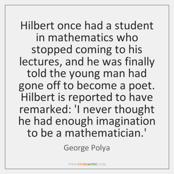 Hilbert once had a student in mathematics who stopped coming to his ...