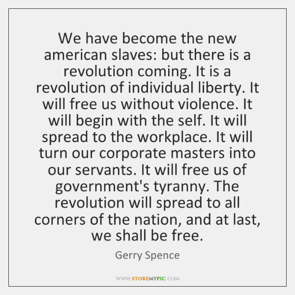 We have become the new american slaves: but there is a revolution ...