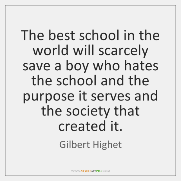 The best school in the world will scarcely save a boy who ...
