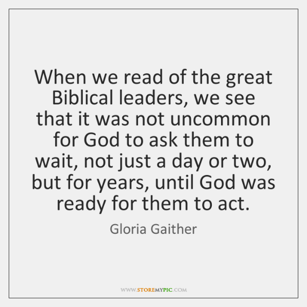 When we read of the great Biblical leaders, we see that it ...