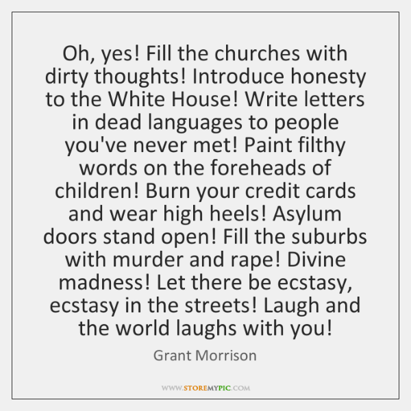 Oh, yes! Fill the churches with dirty thoughts! Introduce honesty to the ...