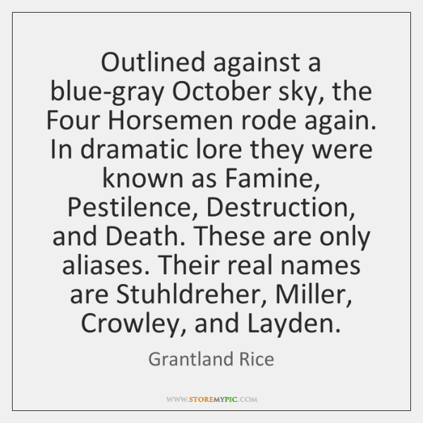 Outlined against a blue-gray October sky, the Four Horsemen rode again. In ...