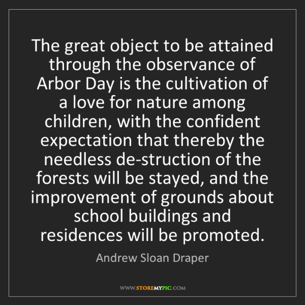 Andrew Sloan Draper: The great object to be attained through the observance...