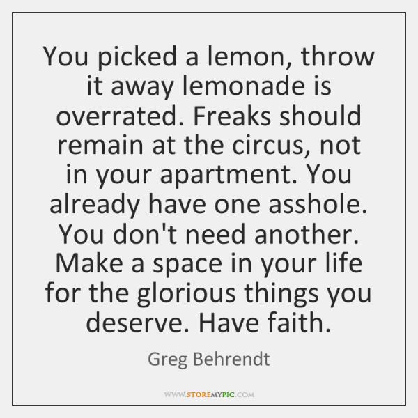 You picked a lemon, throw it away lemonade is overrated. Freaks should ...