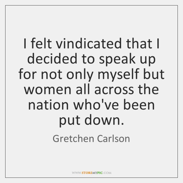 I felt vindicated that I decided to speak up for not only ...