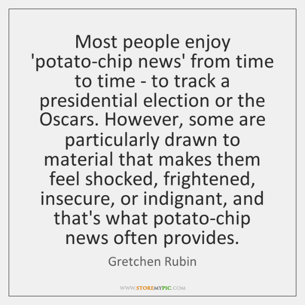 Most people enjoy 'potato-chip news' from time to time - to track ...