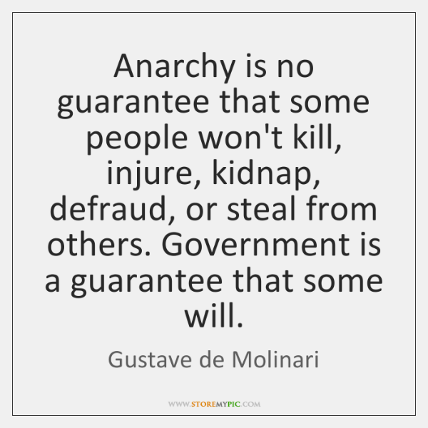 Anarchy is no guarantee that some people won't kill, injure, kidnap, defraud, ...