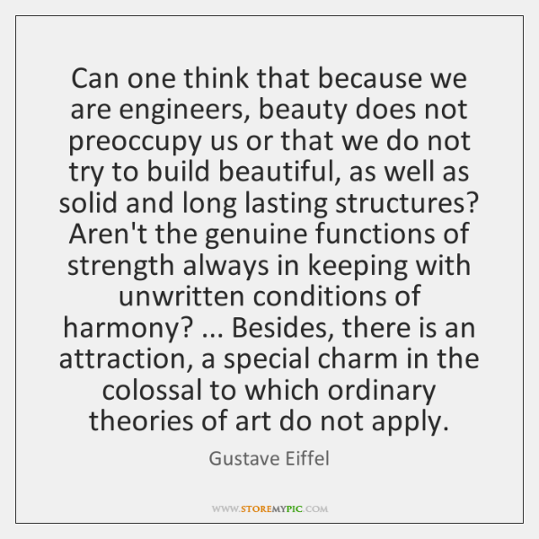 Can one think that because we are engineers, beauty does not preoccupy ...
