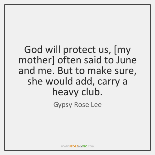 God will protect us, [my mother] often said to June and me. ...