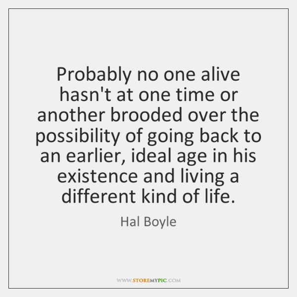 Probably no one alive hasn't at one time or another brooded over ...