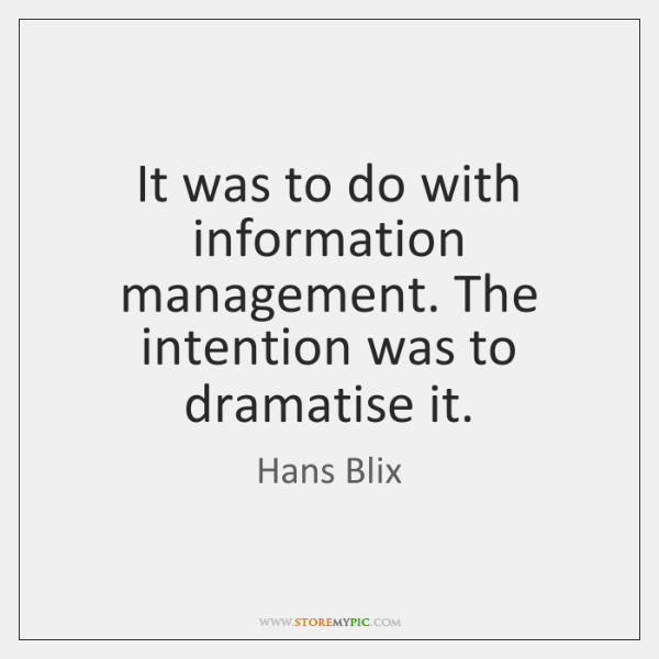 It was to do with information management. The intention was to dramatise ...