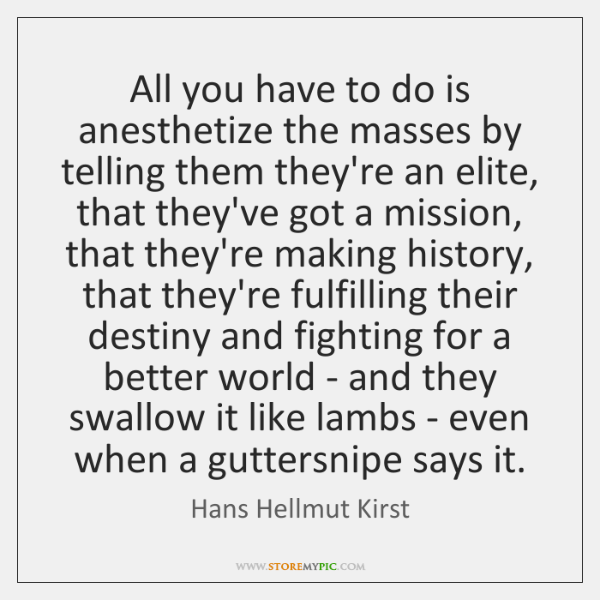 All you have to do is anesthetize the masses by telling them ...