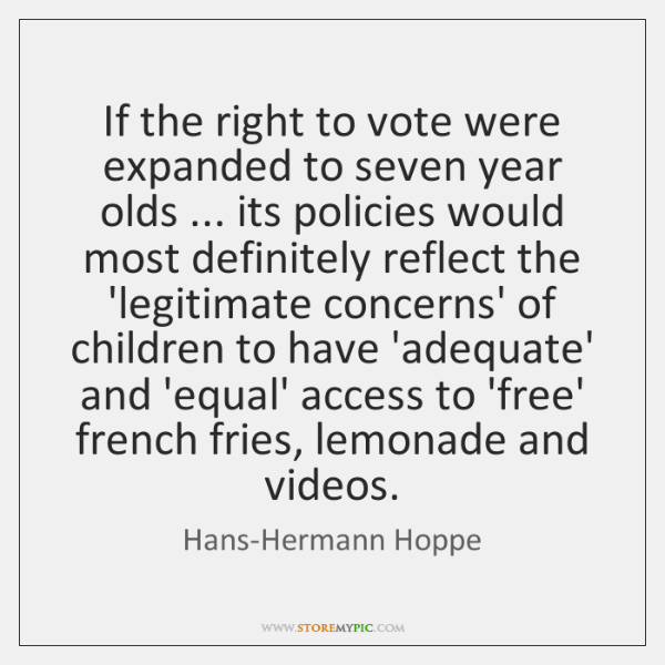If the right to vote were expanded to seven year olds ... its ...
