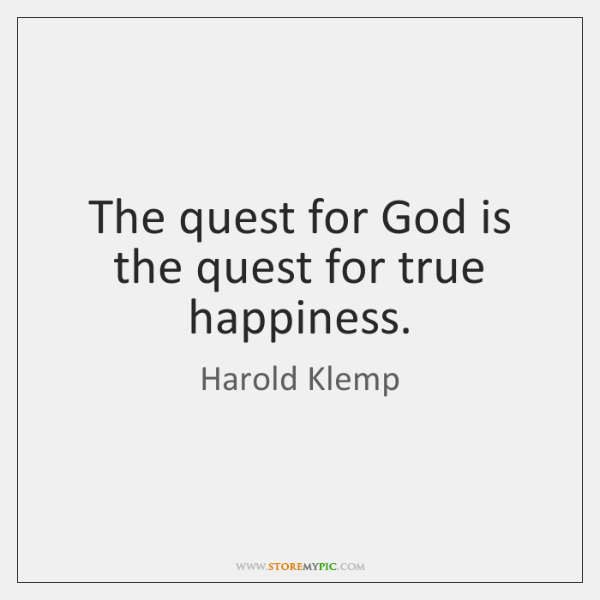 The quest for God is the quest for true happiness.