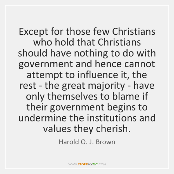 Except for those few Christians who hold that Christians should have nothing ...