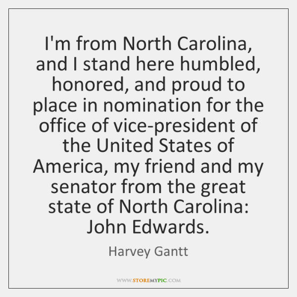 I'm from North Carolina, and I stand here humbled, honored, and proud ...