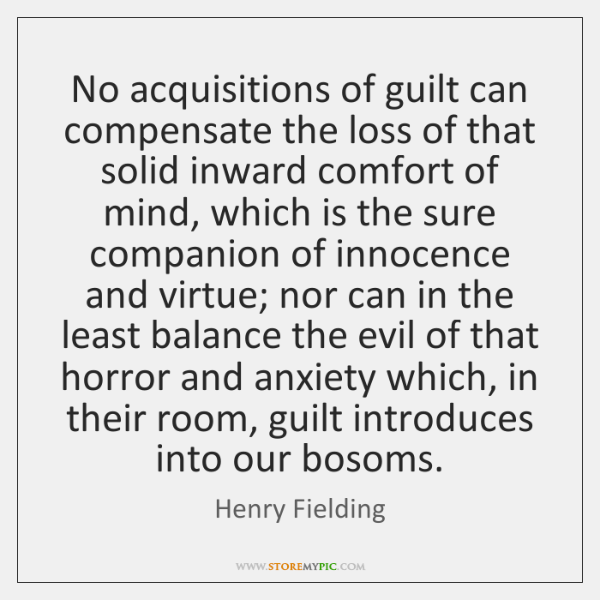No acquisitions of guilt can compensate the loss of that solid inward ...